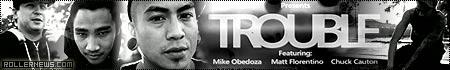 Trouble: Featuring Mike Obedoza, Matt Florentino and Chuck Cauton