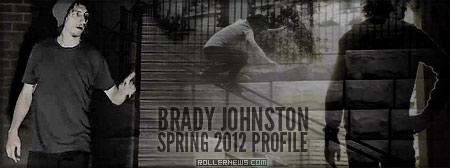 Brady Johnston: Spring 2012 Profile by Kristian Payne