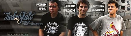 Hedonskate Team: Hawktown Crew 2 - Przemek Madej, Lukasz Malewski & Krystian Zarzeczny.