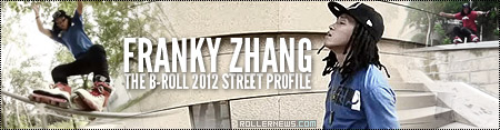 Franky Zhang: The B-Roll, 2012 Street Profile