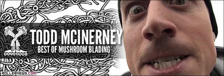 Todd McInerney: Best of Mushroom Blading