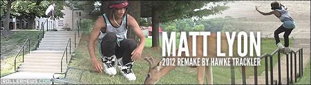 Matt Lyon 2012 Remake by Hawke Trackler