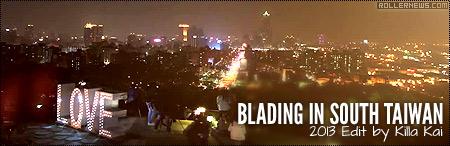 Blading in South Taiwan: 2013 Edit by Killa Kai