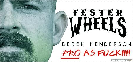 Fester Wheels: Derek Henderson