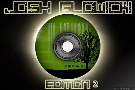 Josh Glowicki: Sic Urethane Wheels, Edition II