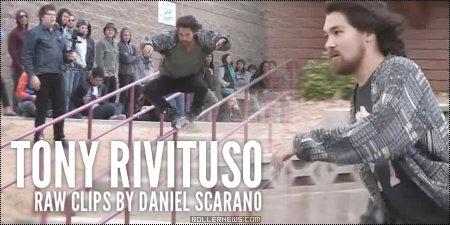 Tony Rivituso: Raw Clips by Daniel Scarano