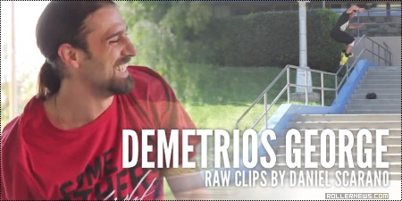 Demetrios George: Raw Clips by Daniel Scarano