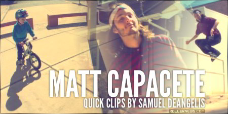 Matt Capacete: Quick Clips by Samuel DeAngelis