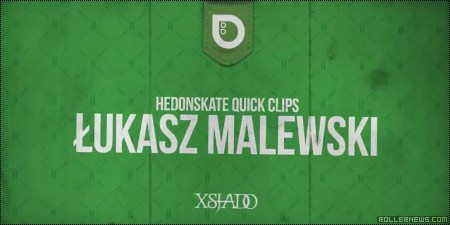 Lukasz Malewski (Poland): Hedonskate Quick Clips