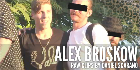 Alex Broskow: Raw Clips by Daniel Scarano (201x)
