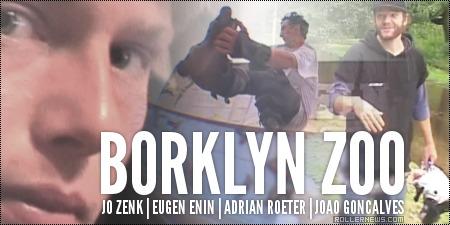 Jo Zenk, Eugen Enin, Adrian Roeter & Joao Goncalves: Borklyn Zoo 2014 Clips