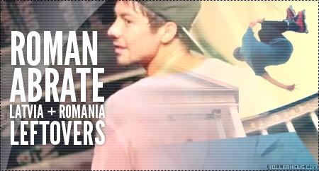 Roman Abrate: Latvia + Romania Trip (2014) Leftovers