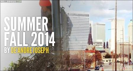 Summer + Fall 2014: Edit by De'Andre Joseph