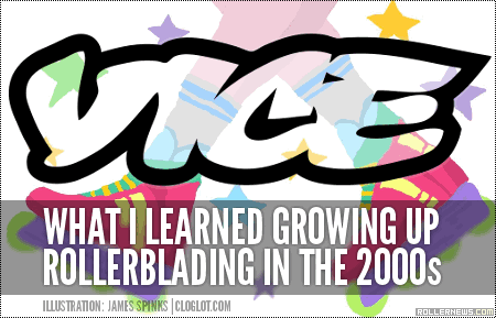 Vice.com: What I Learned Growing up Rollerblading in the 2000s Article by Robbie Pitts (2015)