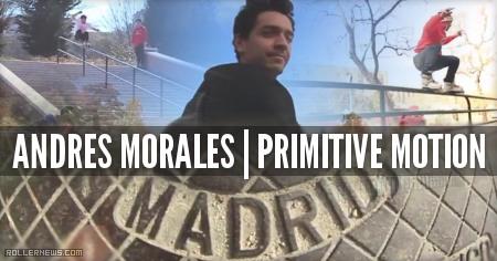 Andres Morales (Madrid, Spain): Primitive Motion Edit