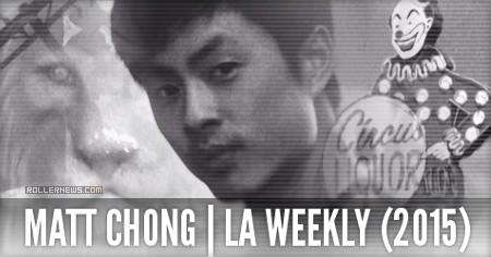 Matt Chong: LA Weekly (2015) by Anthony Trueheart