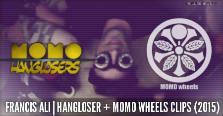 Francis Ali: Hanglosers + Momo Wheels Clips (2015)