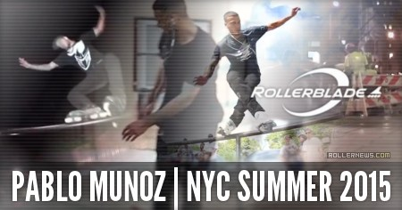 Pablo Munoz: NYC Summer 2015, Rollerblade Edit