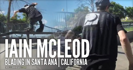 Iain Mcleod: Blading in Santa Ana (2015) Park Clips