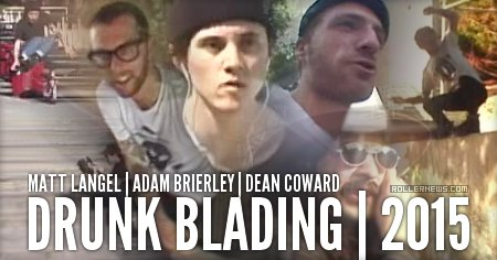 Drunk Blading (2015) with Matt Langel, Adam Brierley, Dean Coward & friends