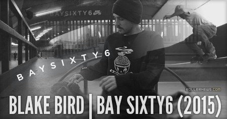 Blake Bird (UK): Bay 66 Clips (2015) by Matt Watt