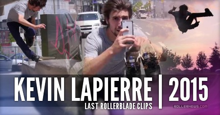 Kevin Lapierre: Last Rollerblade Clips (2015)