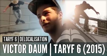 Victor Daum (France): Taryf 6 (2015)