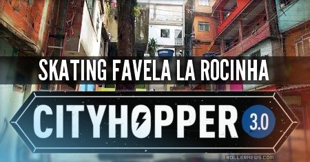 Cityhopper World: Skating Favela La Rocinha (2015)
