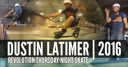 Dustin Latimer @ Revolution Thursday Night Skate (2016) Clips by Ryan Buchanan
