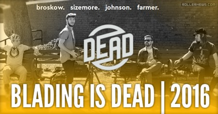 Blading is dead (2016): Edit & Photo Gallery with Alex Broskow, Chris Farmer, David Sizemore