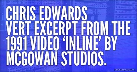 Blade Museum: Chris Edwards - Vert excerpt from the 1991 video 'Inline' by McGowan Studios