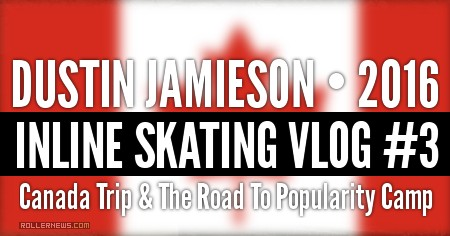 Dustin Jamieson: Inline Skating VLOG #3 |  Canada Trip & The Road To Popularity Camp