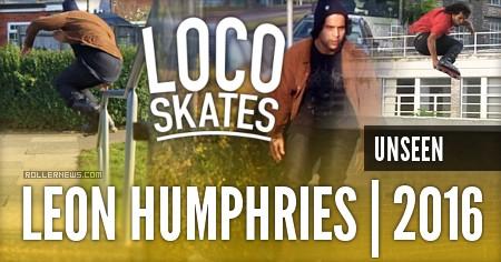 Leon Humphries | Unseen, Locoskates Edit (2016)