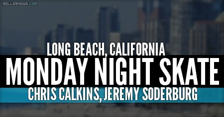 Monday Night Skate in Long Beach, California with Chris Calkins & Jeremy Soderburg (2016)