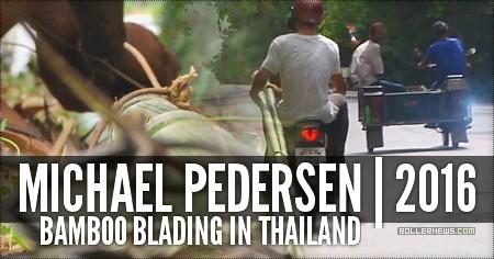 Michael Pedersen: Bamboo Blading in Thailand (2016)