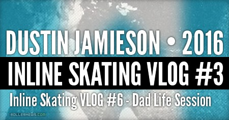 Dustin Jamieson: Inline VLOG #6 |  Dad Life Session