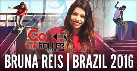 Bruna Reis (Brazil): Go Roller Edit (2016)