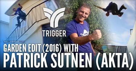 Patrick Sutnen (Akta): Trigger, Garden Edit (2016)