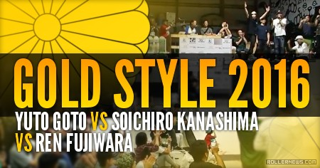Clash of the Titans: Yuto Goto VS Soichiro Kanashima VS Ren Fujiwara @ Gold Style 2016 (Japan)