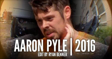 Aaron Pyle: 2016 Edit by Ryan Benner