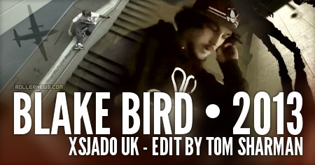 Blake Bird: Xsjado Uk, 2013 Edit by Tom Sharman