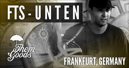 FTS - U N T E N (Frankfurt, Germany): Them Goods Edit