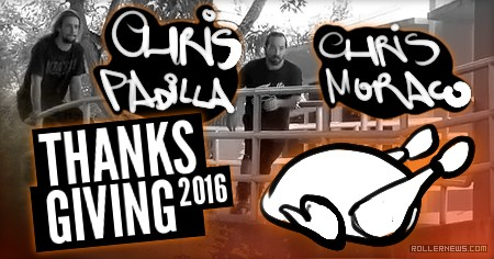 Chris Padilla & Chris Moraco: Thanksgiving 2016