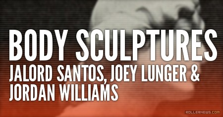 Body Sculptures (2016) with Jalord Santos, Joey Lunger & Jordan Williams