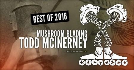 Todd McInerney | Mushoom Blading: Best of 2016
