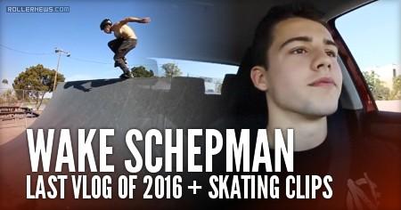 Wake Schepman: Last Vlog of 2016 + Skating Clips