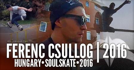Ferenc Csullog (Hungary): SoulSkate Edit (2016)