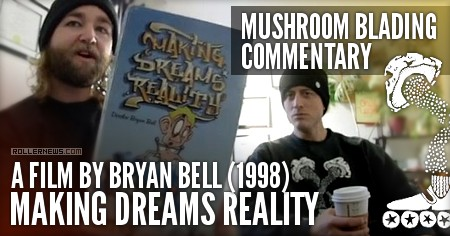Mushroom Blading Commentary: Making Dreams Reality | A film by Bryan Bell (1998)