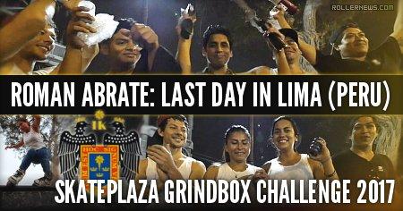 Roman Abrate: Last day in Lima (Peru) | Skateplaza Grindbox Challenge 2017