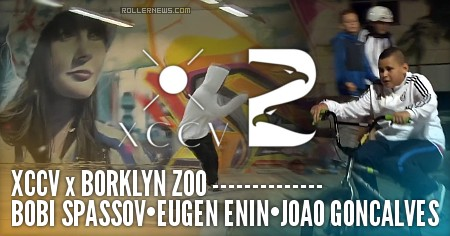 XCCV x Borklyn Zoo (2017) with Bobi Spassov, Eugen Enin, Joao Goncalves & Friends
